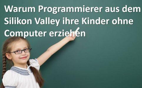 Warum Programmierer aus dem Silikon Valley ihre Kinder ohne Computer erziehen